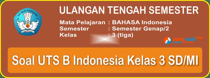 Soal UTS Bahasa Indonesia Kelas 3 Semester 2 Terbaru dan Kunci Jawaban
