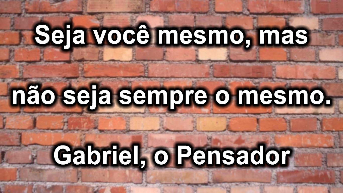 Super Seja Você Mesmo - Frase Gabriel Pensador - Frases Famosas RR73