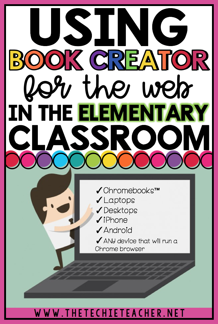 Using Book Creator for the Web in the Elementary Classroom: This digital tool will allow students to create paperless books on Chromebooks, laptops, desktops, iPhones, Androids and any device that will run a Chrome browser. Very similar to the Book Creator iPad app except student sign into an account and their books pop up under the teacher's library.