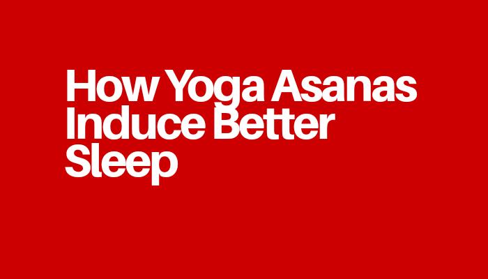 How Yoga Asanas Induce Better Sleep