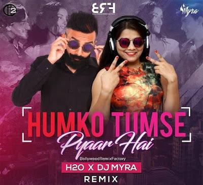Humko Tumse Pyaar Hai Remix (Remix) DJ H2O & DJ Myra
