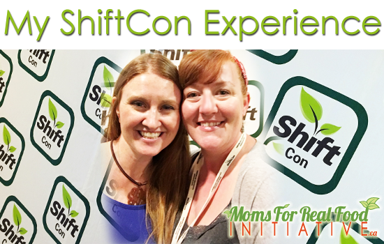 My ShiftCon Experience by Tracy Loeppky of Moms For REal Food Initiative