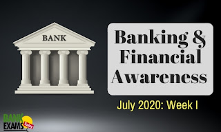 Banking and Financial Awareness July 2020: Week I