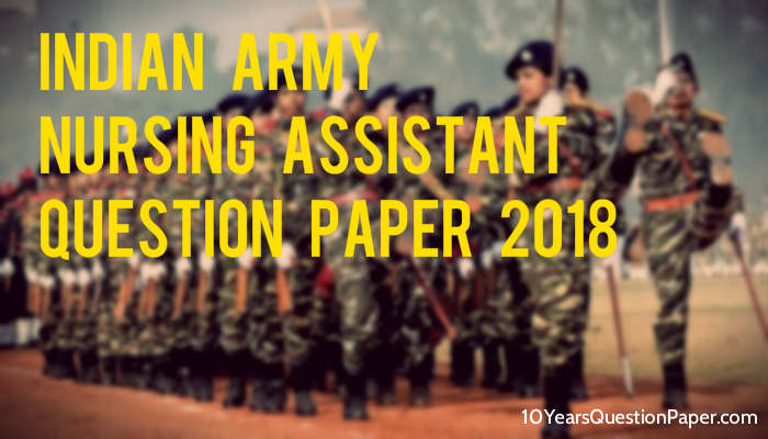 Indian Army Nursing Assistant Question Paper 2018: Download PDF