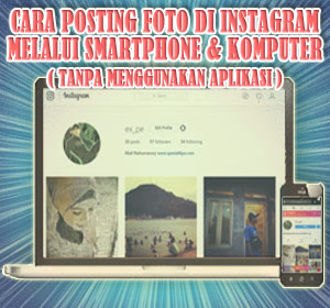 Cara Posting Foto di Instagram Melalui Smartphone dan Komputer Tanpa Menggunakan Aplikasi