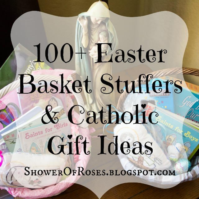 Shower of roses 100 easter basket stuffers catholic gift ideas 100 easter basket stuffers catholic gift ideas plus a basketful of giveaways negle Image collections