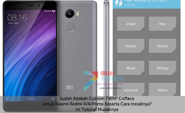 Sudah Adakah Custom TWRP Cofface untuk Xiaomi Redmi 4/A/Prime Beserta Cara Installnya? Ini Tutorial Mudahnya