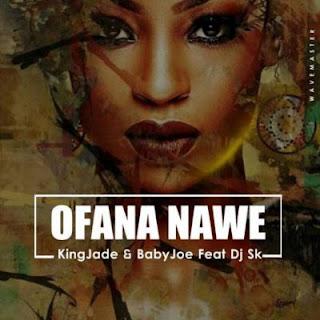 King Jade & BabyJoe Feat. DJ SK– Ofana Nawe