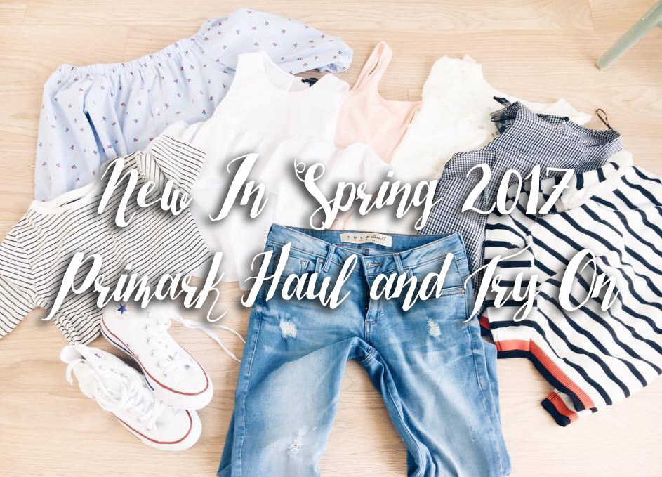 New In Spring 2017 - Primark Haul and Try On