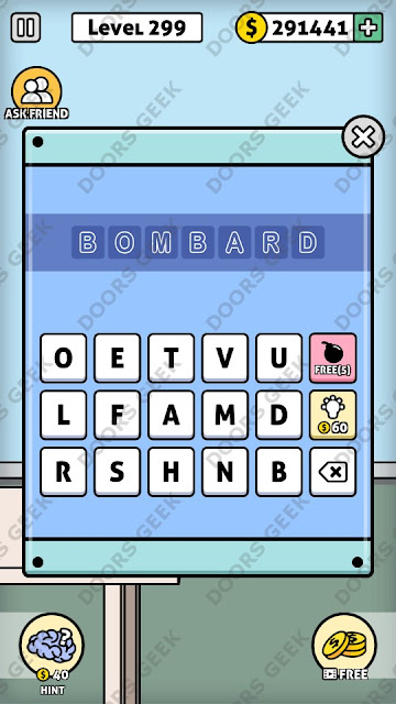 The answer for Escape Room: Mystery Word Level 299 is: BOMBARD
