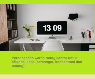 Perencanaan warna ruang kantor untuk efisiensi kerja (semangat, konsentrasi dan tenang)