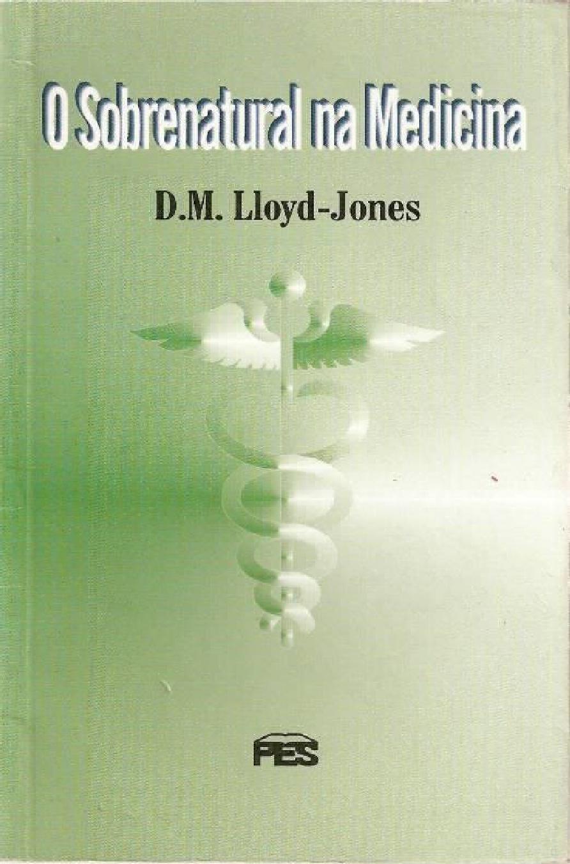 D. Martyn Lloyd-Jones-O Sobrenatural Na Medicina-