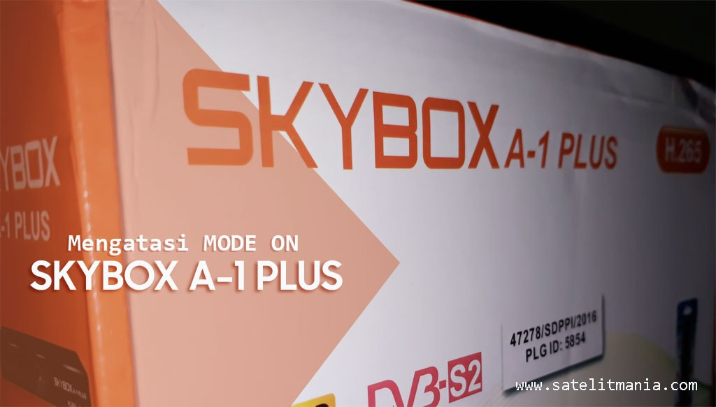 Mengatasi Mode On Pada Receiver Skybox A1 AVS+ Plus