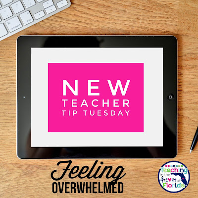 New Teacher Tip Tuesday - Feeling Overwhelmed