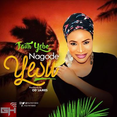 Music: Faith Yebo – Nagode Yesu