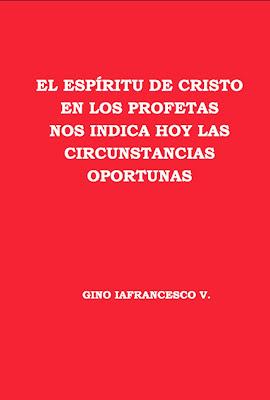 Gino Iafrancesco V.-El Espíritu De Cristo En Los Profetas Nos Indica Hoy Las Circunstancias Oportunas-