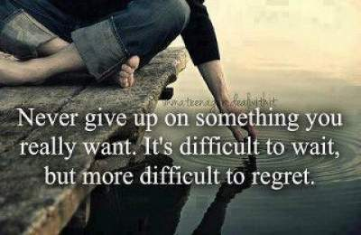 never giveup on something that you really want,its difficult to wait but more difficult to regret