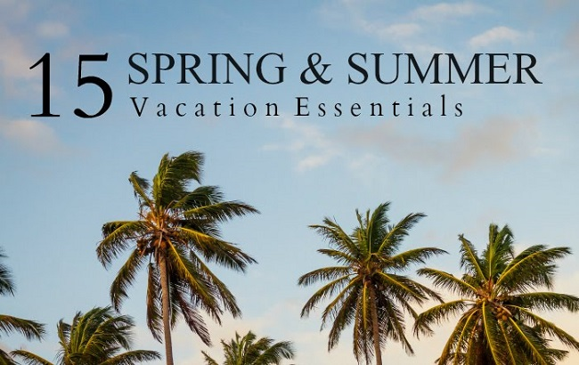 15 Spring and Summer Vacation Essentials