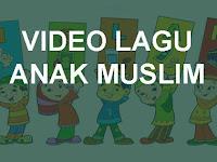 Kumpulan Video Lagu Anak Muslim
