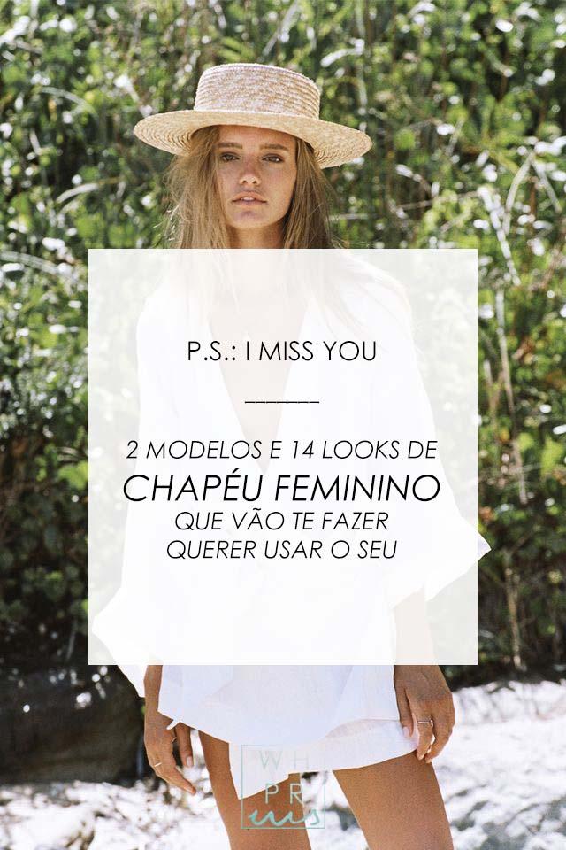 P.S.: I MISS YOU | 2 MODELOS E 14 LOOKS COM CHAPÉU FEMININO QUE VÃO TE FAZER QUERER USAR O SEU