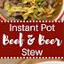 Instant Pot Beef and Beer Stew