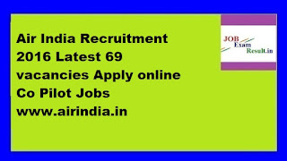 Air India Recruitment 2016 Latest 69 vacancies Apply online Co Pilot Jobs www.airindia.in
