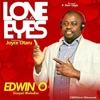 DOWNLOAD MUSIC Love in his eyes By Edwin O gospel melodie FT Joyce Otaru ||@EdwinOkhumeode