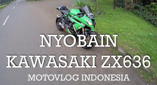 Video Review KAWASAKI ZX636 By Indonesia Moto Vlogger