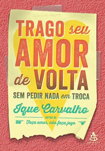Trago seu amor de volta sem pedir nada em troca - Ique Carvalho