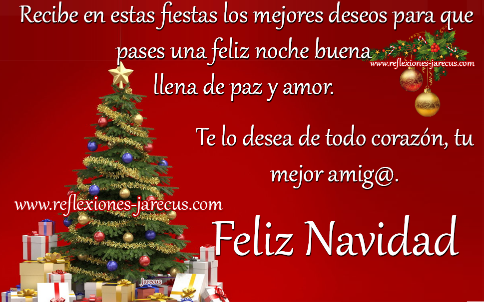 Recibe en estas fiestas los mejores deseos para que pases una feliz noche buena llena de paz y amor. Te lo desea de todo corazón, tu mejor amiga@ . Feliz Navidad