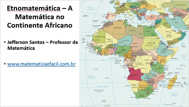Etnomatemática – A Matemática no Continente Africano