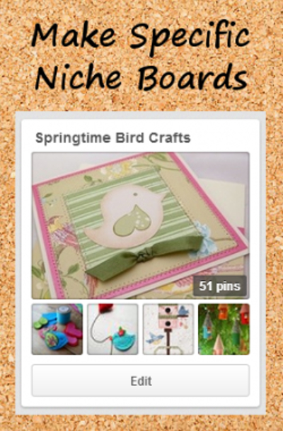 make niche boards on pinterest to attract other people who like similar things