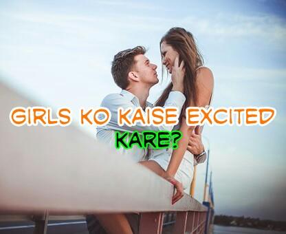 ladaki ko excited kaise kare
