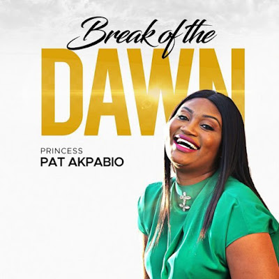 Princess Pat Akpabio – Break Of The Dawn