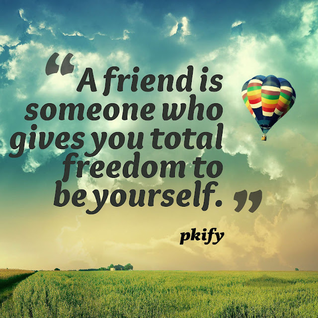 A Friend Is Someone Who Gives You Total Freedom to Be Yourself  Freedom Quotes