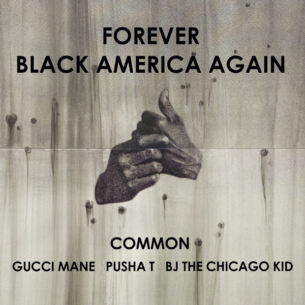 Common - Forever Black America Again (feat. Gucci Mane, Pusha T & BJ the Chicago Kid) - Single Cover