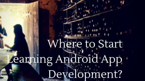 Where to Start Learning Android App Development?