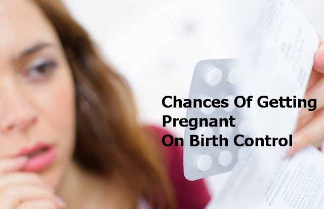 Chances Of Getting Pregnant On Birth Control