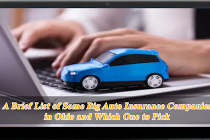 A Brief List of Some Big Auto Insurance Companies in Ohio and Which One to Pick