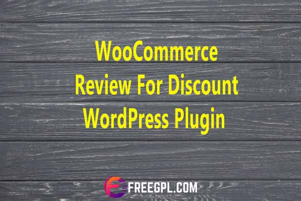WooCommerce Review for Discount WordPress Plugin Nulled Download Free