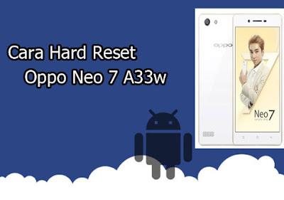 100% Berhasil, Inilah Cara Tepat Hard Reset Oppo Neo 7 A33w