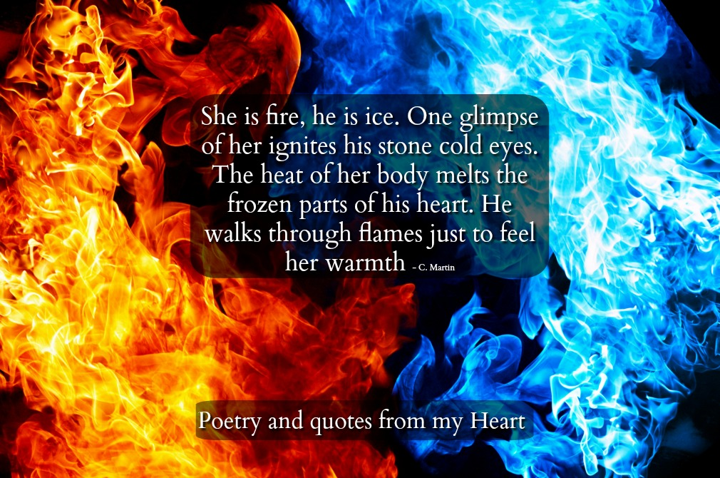 She Is Fire He Ice One Glimpse Of Her Ignites His Stone Cold Eyes The Heat Body Melts Frozen Parts Heart