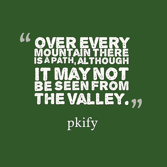 Over Every Mountain There is a Path Although it May Not be Seen From the Valley Nature Quotes