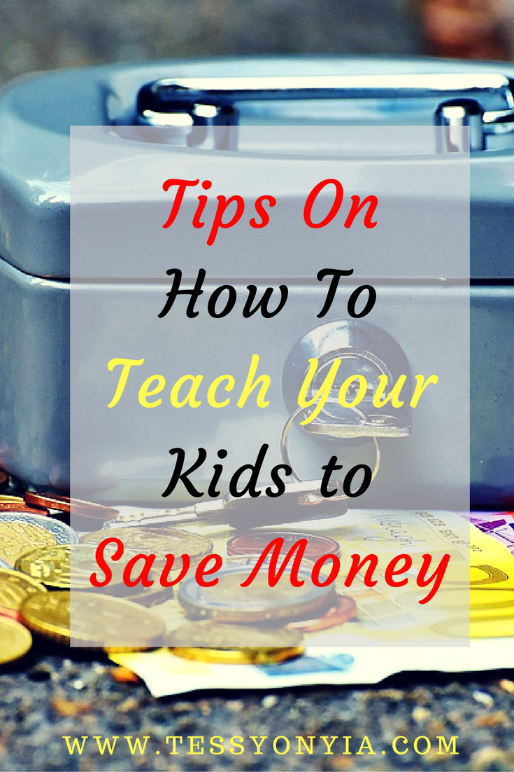 TIPS ON HOW TO TEACH YOUR KIDS TO SAVE MONEY