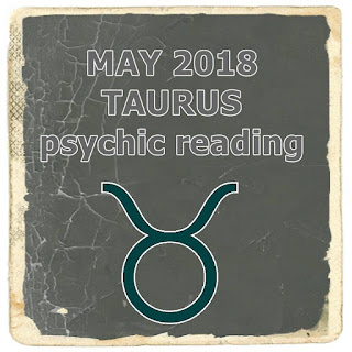 MAY 2018 TAURUS psychic reading forecast in Love, Health an Money.