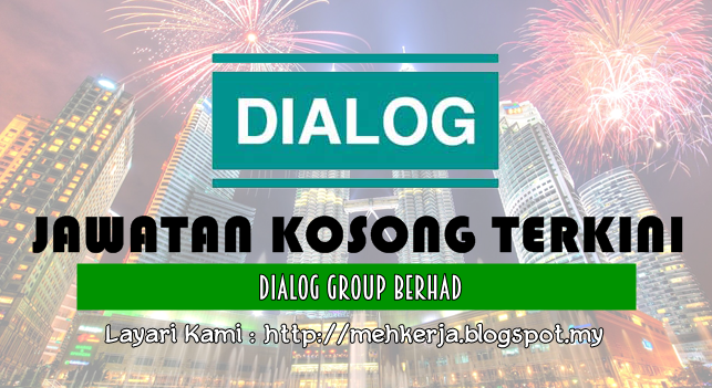 Jawatan Kosong Terkini 2017 di DIALOG Group Berhad