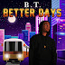 "BT (The Artist) set to release positive hiphop EP ""Better Days"" [Music + Interview Included]"
