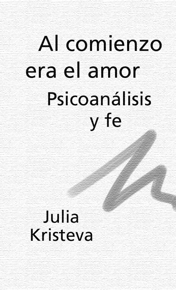 Al comienzo era el amor psicoanalisis y fe – Julia Kristeva