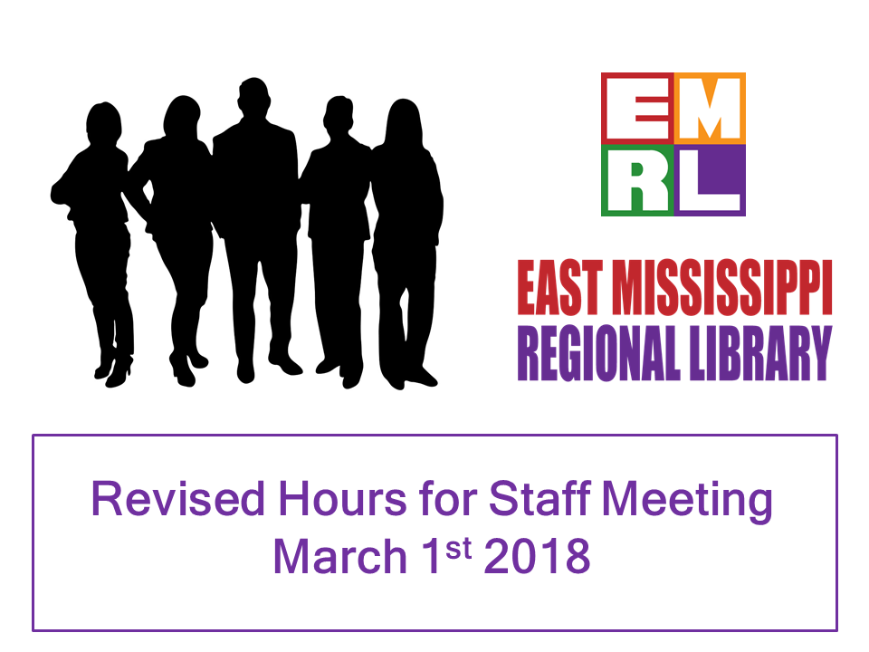 east mississippi regional library system  revised hours for emrl staff meeting march 1st