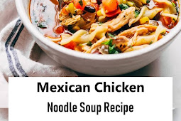 #Recipes - Mexican Chicken Noodle Soup